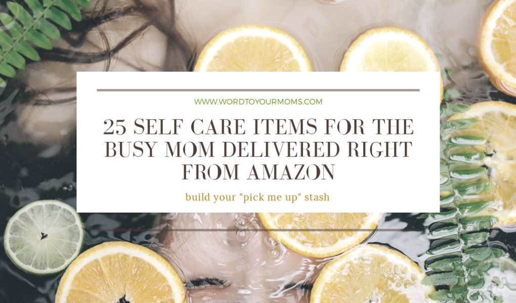 25 Self Care Items for the Busy Mom Delivered Right from